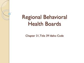 Regional Behavioral  Health Boards Chapter 31, Title 39 Idaho Code