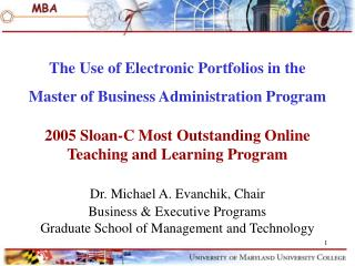 The Use of Electronic Portfolios in the Master of Business Administration Program 2005 Sloan-C Most Outstanding Online T