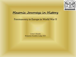 Masonic Journeys in History Freemasonry in Europe in World War II Corey S. Kunde