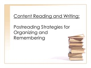 Content Reading and Writing: Postreading Strategies for Organizing and  Remembering