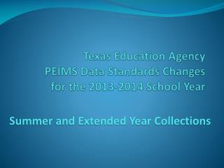 Texas Education Agency PEIMS Data Standards Changes  for the 2013-2014 School Year