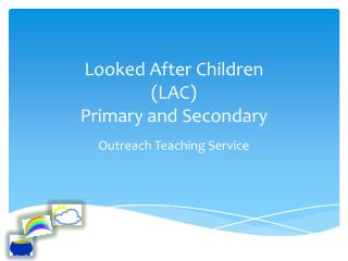 Looked After Children (LAC)  Primary and Secondary