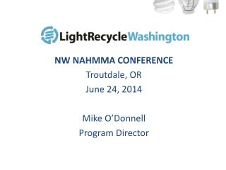 NW NAHMMA CONFERENCE Troutdale, OR June  24,  2014 Mike O'Donnell Program Director