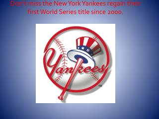 Don't miss the New York Yankees regain their first World Series title since 2000.