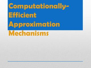 Computationally-Efficient Approximation Mechanisms