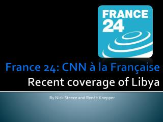 France 24: CNN à la Fran ç aise  Recent coverage of Libya