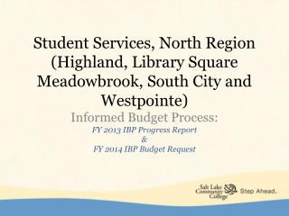 Student Services, North Region (Highland, Library Square Meadowbrook, South City and Westpointe)