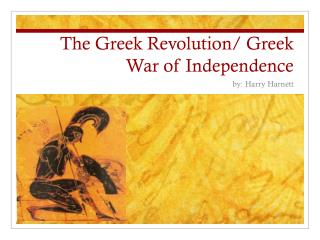 The Greek Revolution/ Greek War of Independence