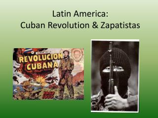 Latin  America: Cuban Revolution & Zapatistas