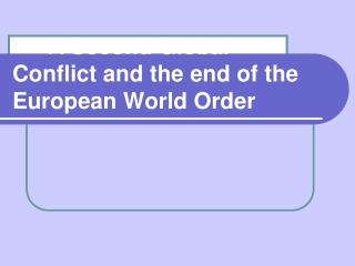 A Second Global Conflict and the end of the European World Order