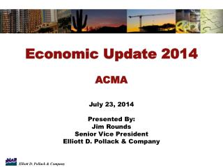 Economic Update 2014 ACMA July 23, 2014 Presented By: Jim Rounds Senior Vice President