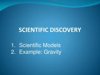 SCIENTIFIC DISCOVERY Scientific Models Example: Gravity