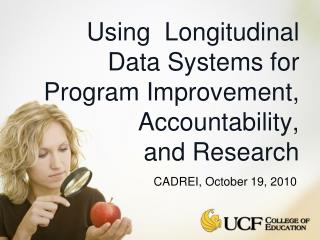 Using  Longitudinal Data Systems for Program Improvement,  Accountability, and Research