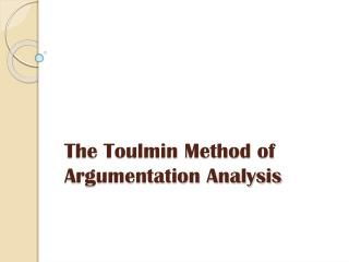 The Toulmin Method of 	Argumentation Analysis