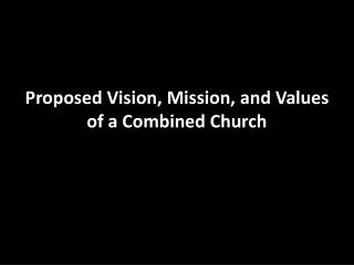Proposed Vision, Mission, and Values of a Combined Church