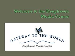 Welcome to the Deephaven Media Center