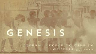 Joseph: Refuse to Give in Genesis 39:1-12
