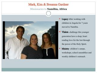Mark, Kim & Breanna Gardner Missionaries to  Namibia, Africa
