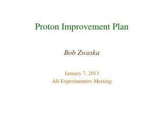 Proton Improvement Plan Bob Zwaska January 7, 2013 All-Experimenters Meeting
