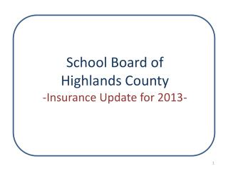 School Board of  Highlands County -Insurance Update for 2013-