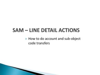 SAM – LINE DETAIL ACTIONS