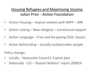 Housing Refugees and Maximising Income Julian Prior - Action Foundation
