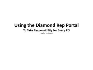 Using the Diamond Rep Portal To Take  Responsibility for Every PO Heather Lockwood