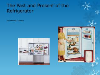 The Past and Present of the Refrigerator by  B reeana Connors
