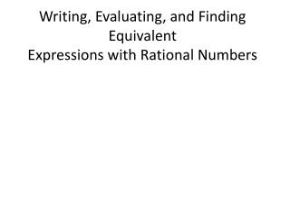 Writing, Evaluating, and Finding Equivalent  Expressions with Rational Numbers