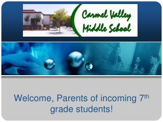 Welcome, Parents of incoming 7 th  grade students!