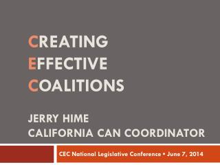 C reating E ffective  C oalitions Jerry Hime California CAN Coordinator