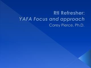 RtI  Refresher: YAFA Focus and approach