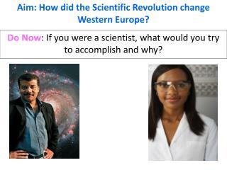 Aim: How did the Scientific Revolution change Western Europe?