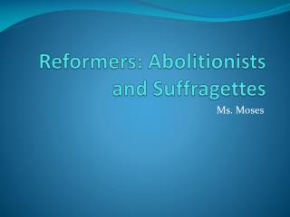 Reformers: Abolitionists and Suffragettes