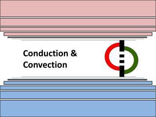 Conduction & Convection