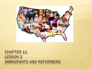 Chapter 11  lesson 2 Immigrants and Reformers