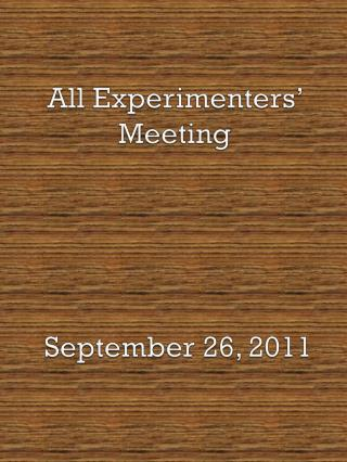 All  Experimenters' Meeting September 26, 2011