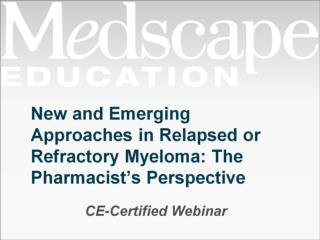New and Emerging Approaches in Relapsed or Refractory Myeloma: The Pharmacist's Perspective