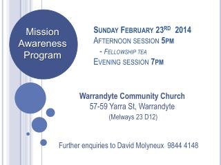 Sunday  February 23 rd   2014 Afternoon session  5 pm -  Fellowship  tea Evening session  7 pm