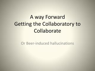 A way Forward Getting the  Collaboratory  to Collaborate