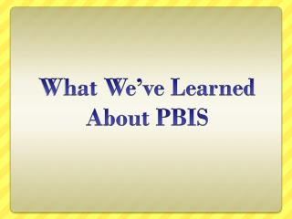 What We've Learned About PBIS