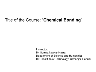 """Title of the Course: """" Chemical Bonding """""""