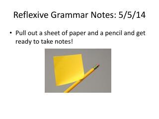 Reflexive Grammar Notes: 5/5/14