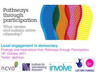 Local engagement in democracy Findings and implications from Pathways through Participation