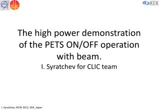 The high power demonstration of the PETS ON/OFF  operation with beam. I. Syratchev for CLIC team