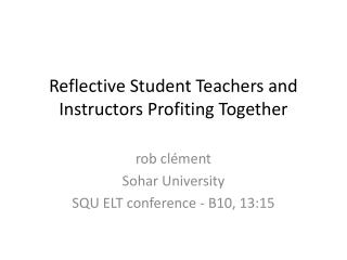 Reflective Student Teachers and Instructors Profiting Together
