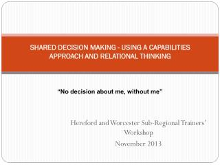 SHARED DECISION MAKING - USING A CAPABILITIES APPROACH AND RELATIONAL  THINKING