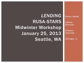 Lending RUSA-STARS Midwinter Workshop January 25, 2013 Seattle, WA
