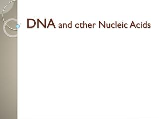 DNA  and other Nucleic Acids