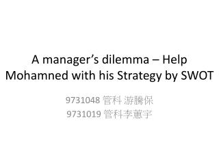 A manager's dilemma – Help  Mohamned  with his Strategy by SWOT